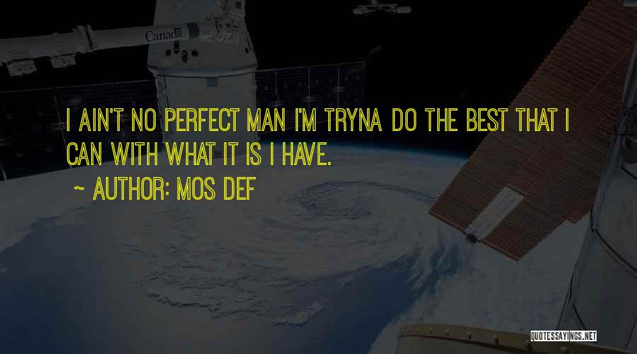 No Perfect Man Quotes By Mos Def