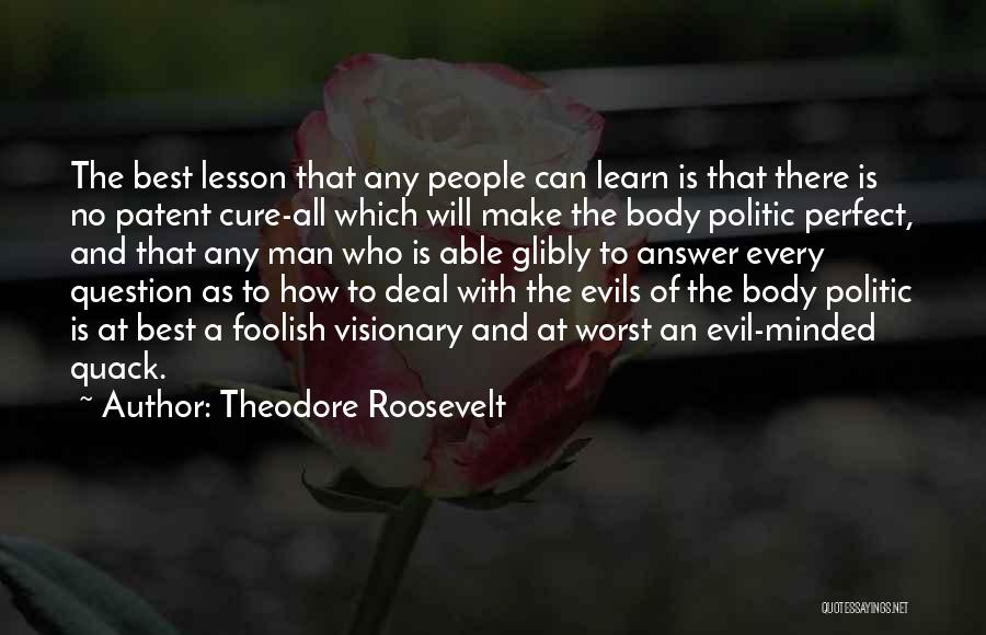 No Perfect Man Quotes By Theodore Roosevelt