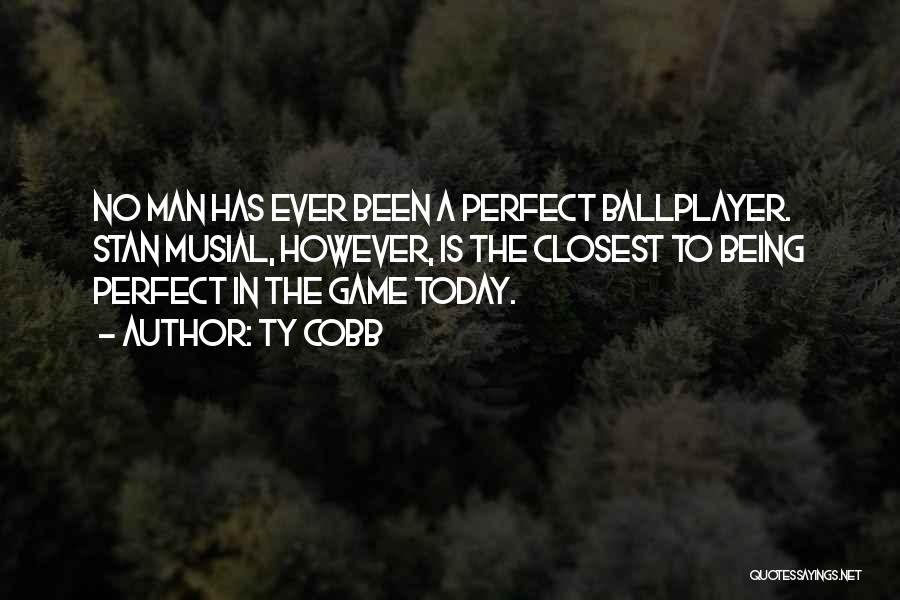 No Perfect Man Quotes By Ty Cobb