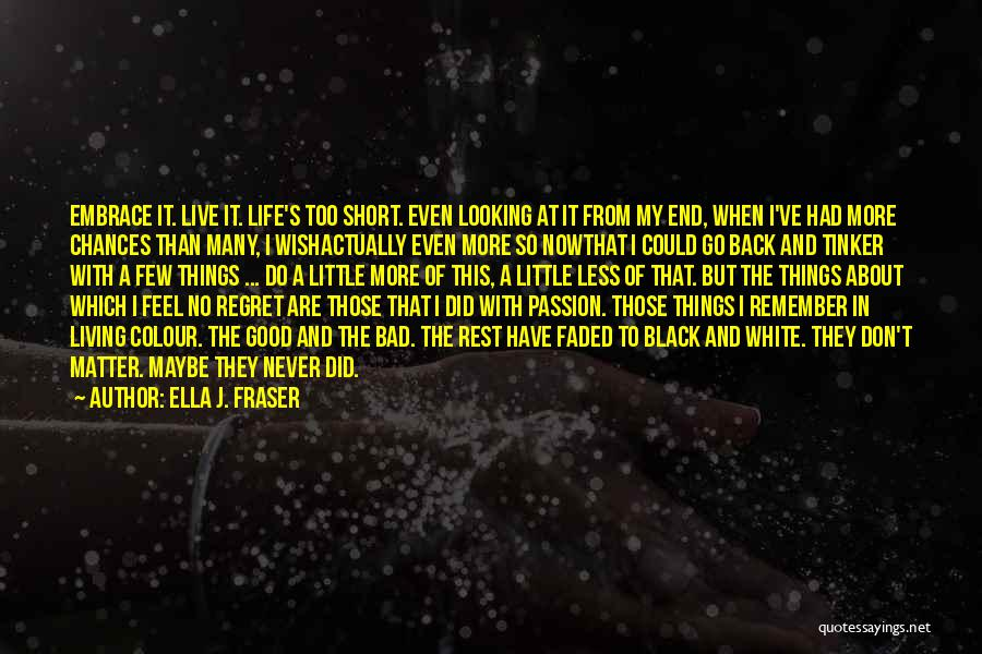 No Regret In Life Quotes By Ella J. Fraser