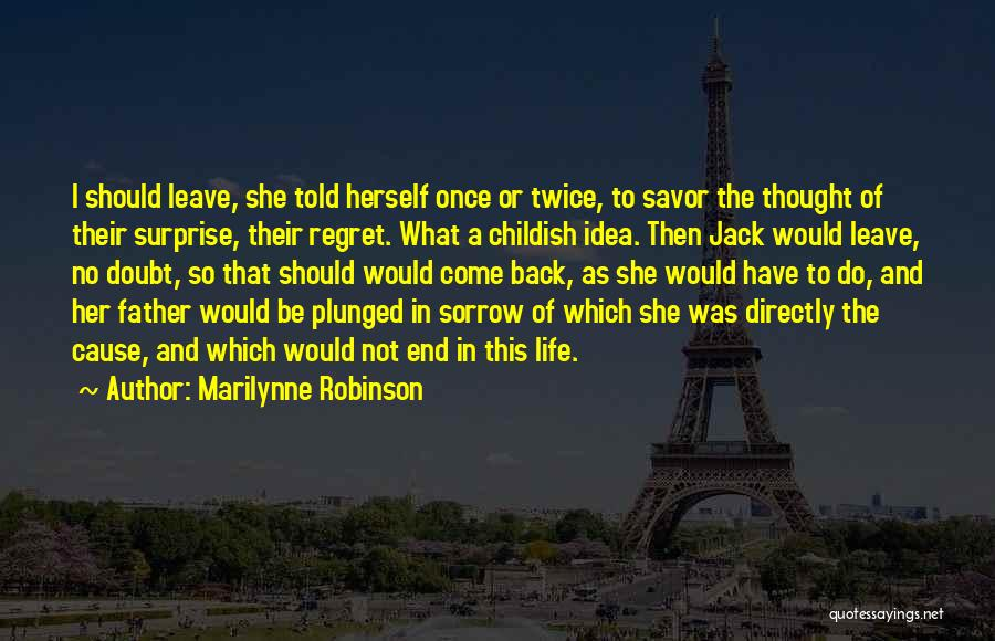 No Regret In Life Quotes By Marilynne Robinson
