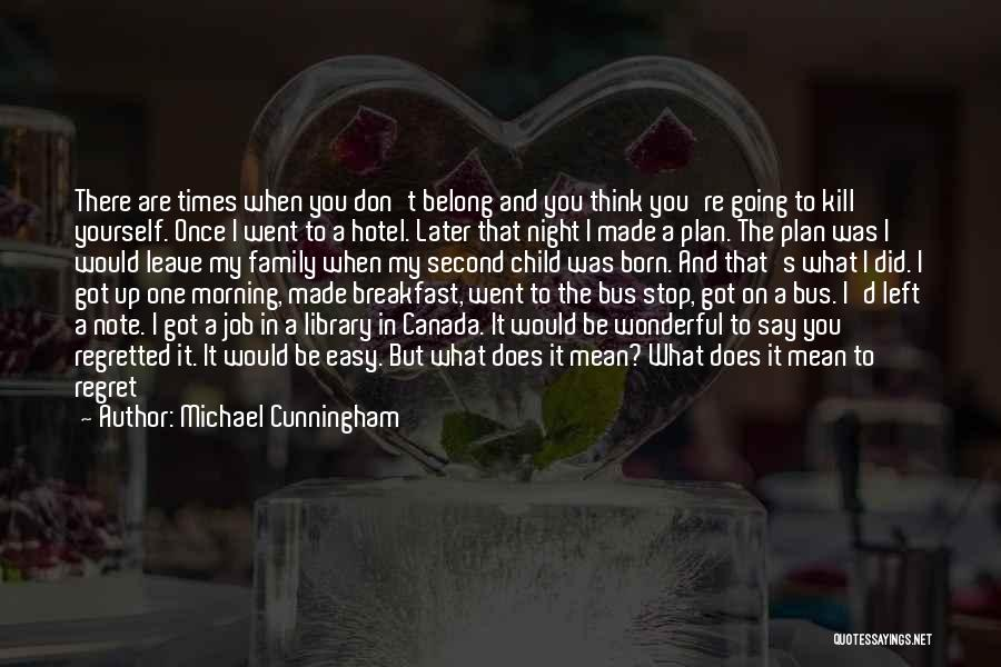 No Regret In Life Quotes By Michael Cunningham