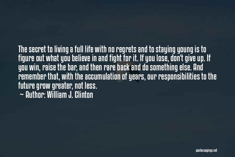 No Regret In Life Quotes By William J. Clinton