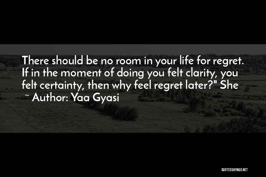 No Regret In Life Quotes By Yaa Gyasi