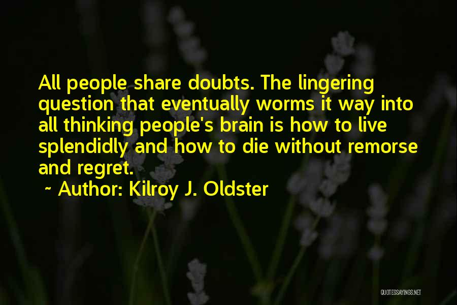 No Regrets No Remorse Quotes By Kilroy J. Oldster