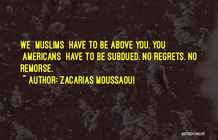 No Regrets No Remorse Quotes By Zacarias Moussaoui