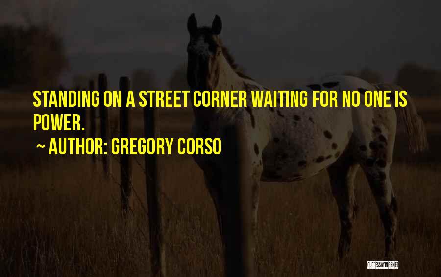 No Slacking Quotes By Gregory Corso