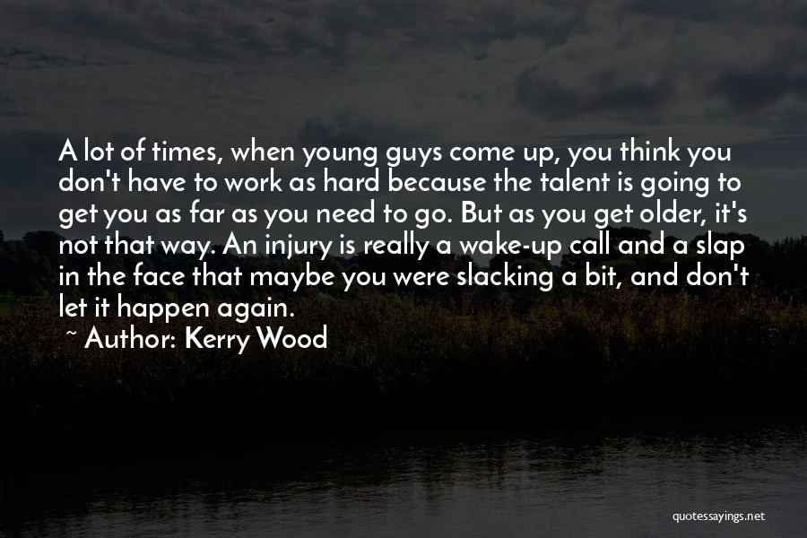 No Slacking Quotes By Kerry Wood