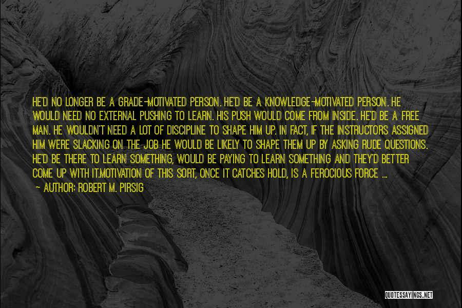 No Slacking Quotes By Robert M. Pirsig