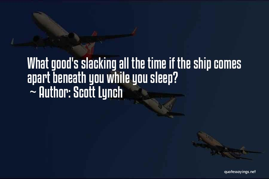 No Slacking Quotes By Scott Lynch