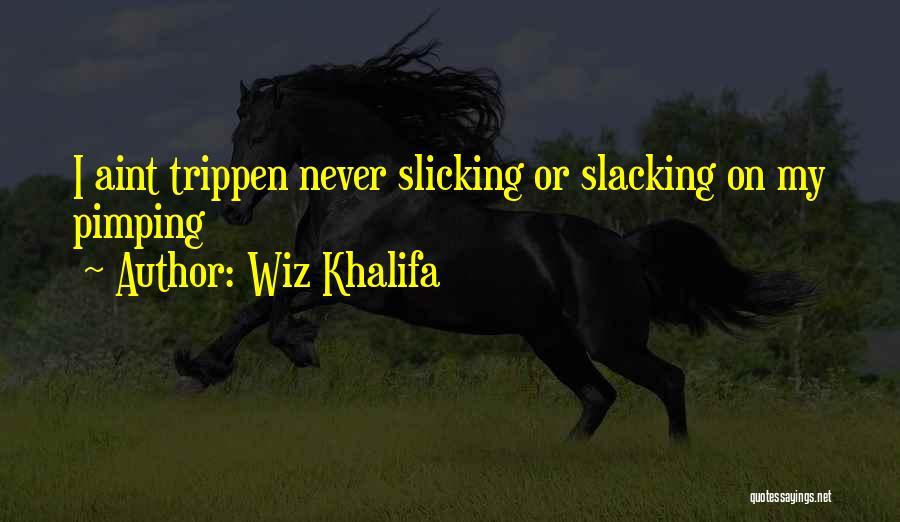 No Slacking Quotes By Wiz Khalifa