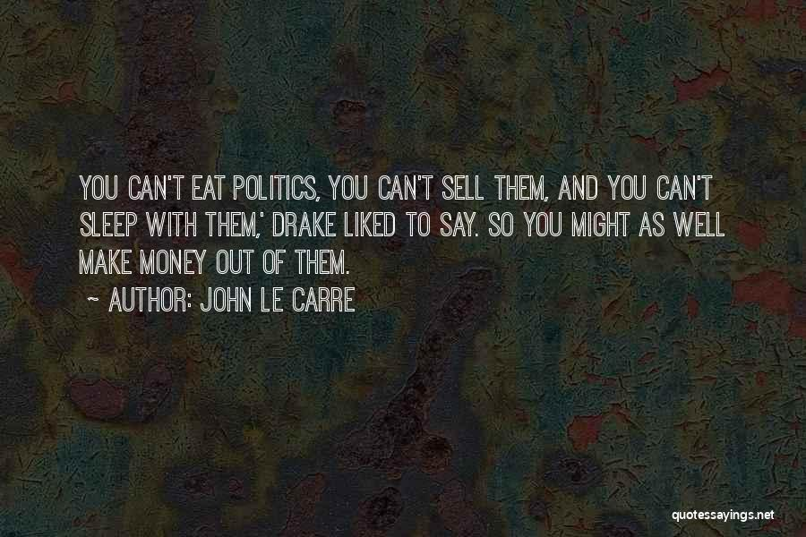 No Sleep Make Money Quotes By John Le Carre