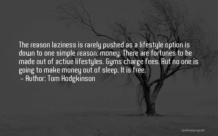 No Sleep Make Money Quotes By Tom Hodgkinson