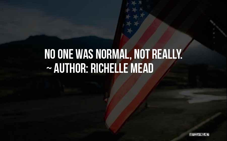 No Such Thing As Normal Quotes By Richelle Mead