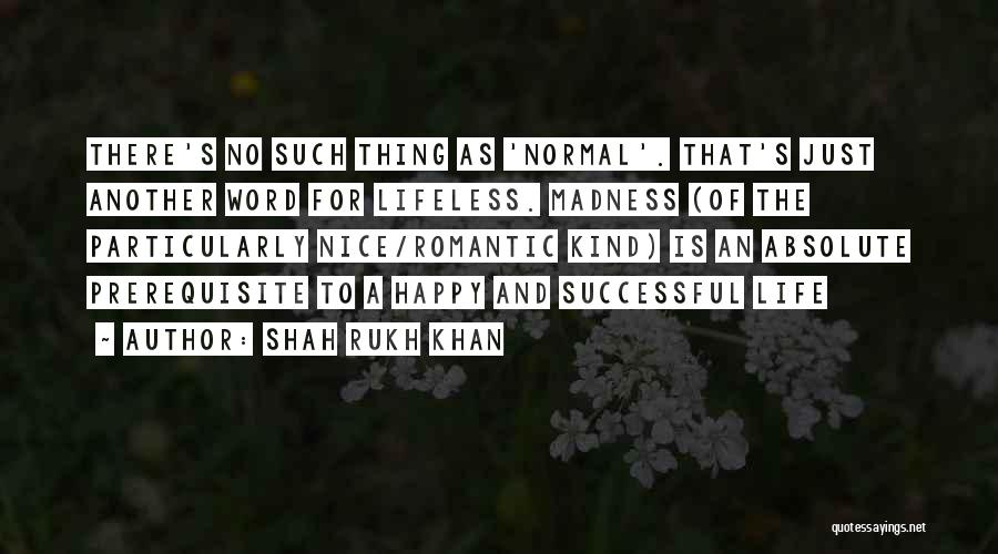 No Such Thing As Normal Quotes By Shah Rukh Khan