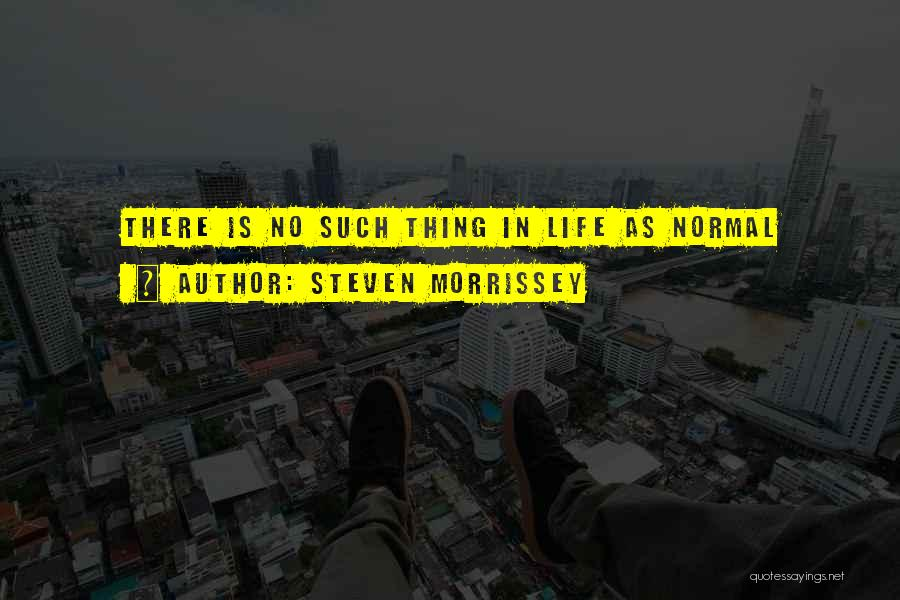 No Such Thing As Normal Quotes By Steven Morrissey