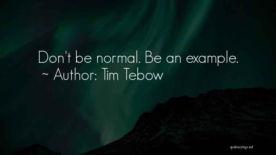 No Such Thing As Normal Quotes By Tim Tebow