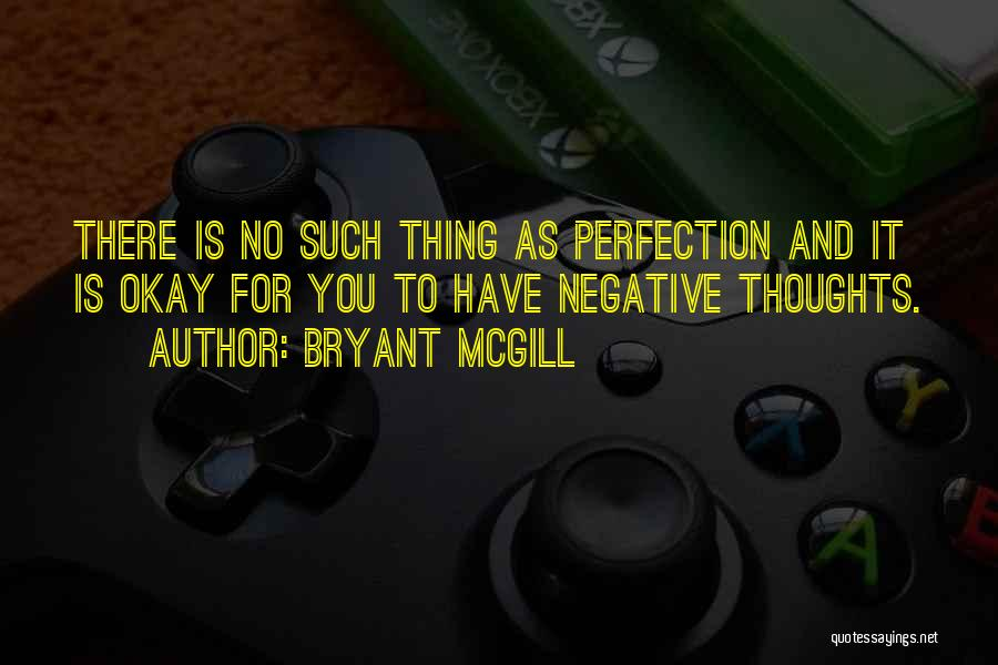 No Such Thing As Perfection Quotes By Bryant McGill