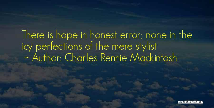 No Such Thing As Perfection Quotes By Charles Rennie Mackintosh