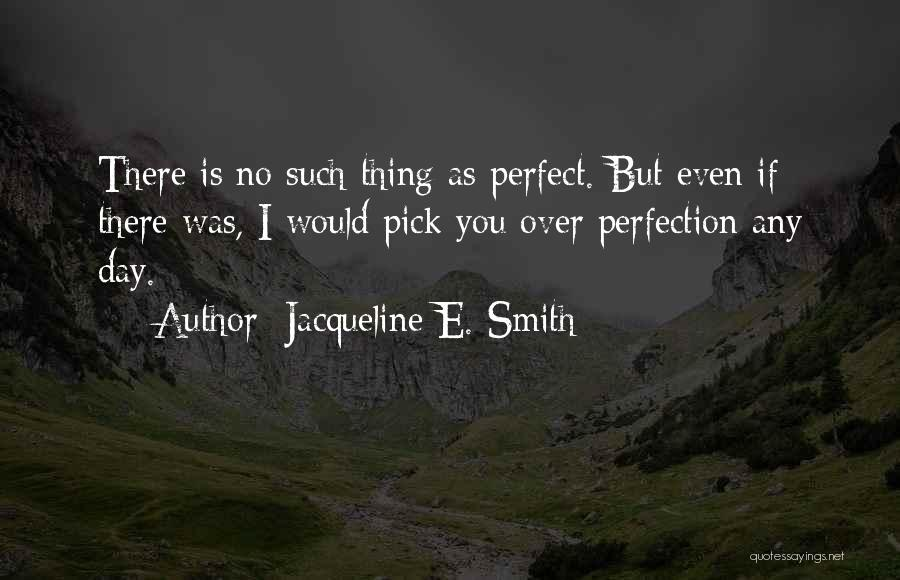 No Such Thing As Perfection Quotes By Jacqueline E. Smith