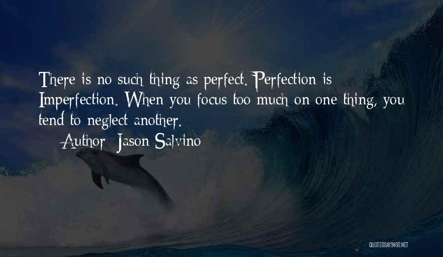 No Such Thing As Perfection Quotes By Jason Salvino