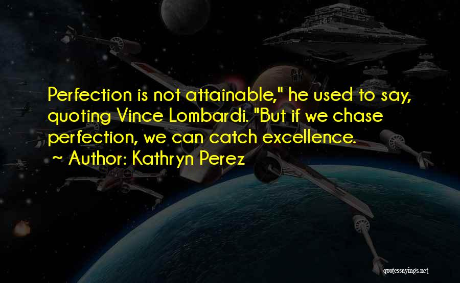 No Such Thing As Perfection Quotes By Kathryn Perez