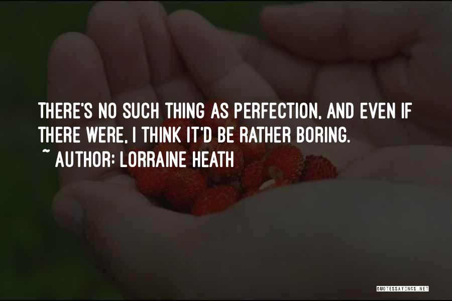 No Such Thing As Perfection Quotes By Lorraine Heath