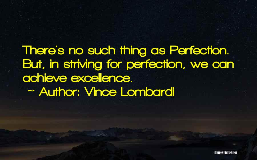No Such Thing As Perfection Quotes By Vince Lombardi