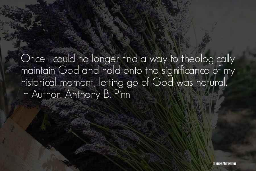 No Way To Go Quotes By Anthony B. Pinn