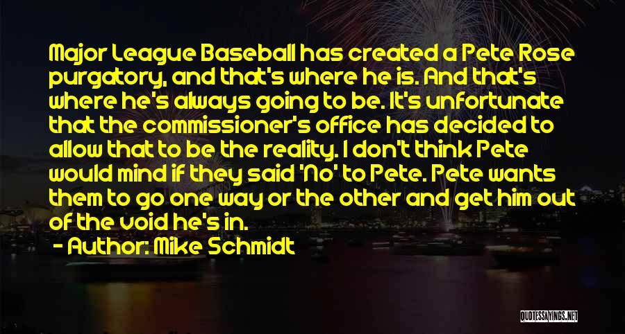 No Way To Go Quotes By Mike Schmidt