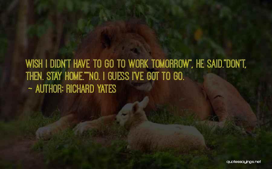 No Work Tomorrow Quotes By Richard Yates