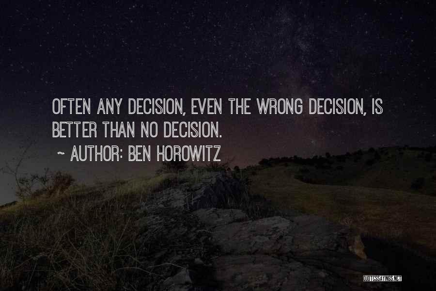 No Wrong Decision Quotes By Ben Horowitz