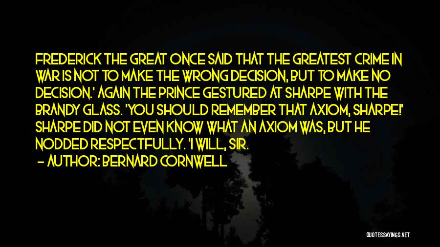 No Wrong Decision Quotes By Bernard Cornwell