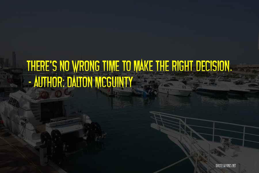 No Wrong Decision Quotes By Dalton McGuinty