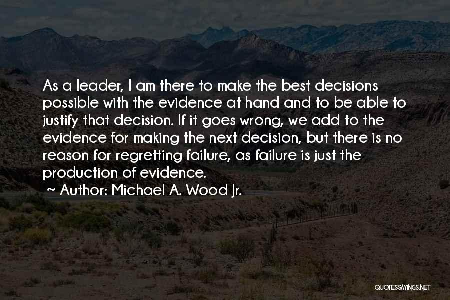 No Wrong Decision Quotes By Michael A. Wood Jr.