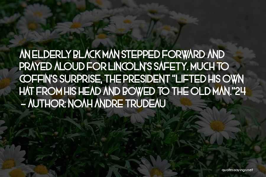 Noah Andre Trudeau Quotes 1055247