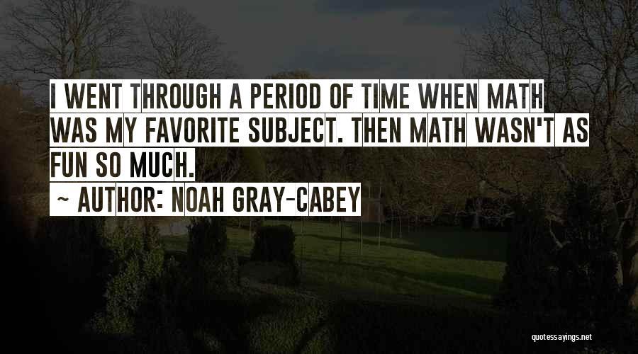 Noah Gray-Cabey Quotes 1047402