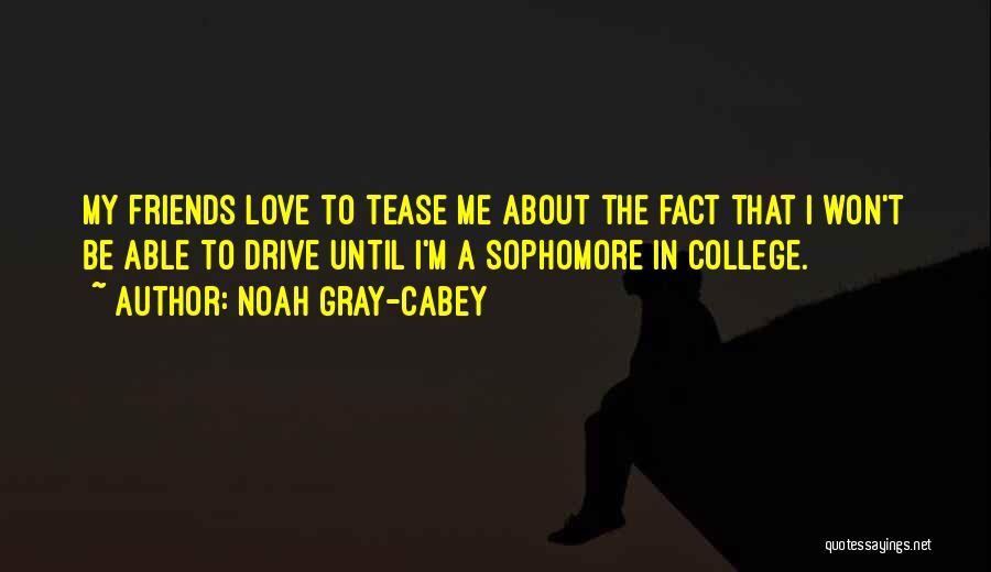 Noah Gray-Cabey Quotes 457881