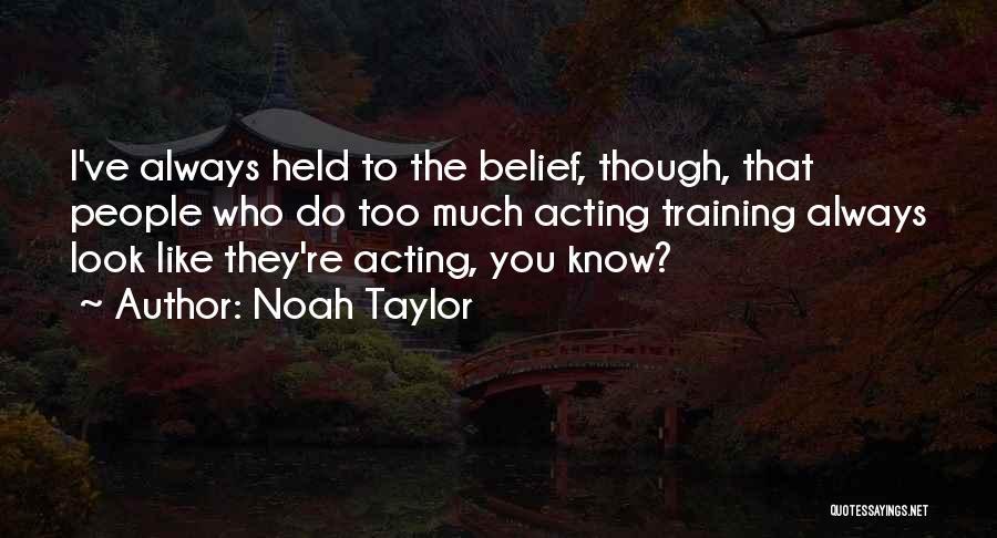 Noah Taylor Quotes 350485