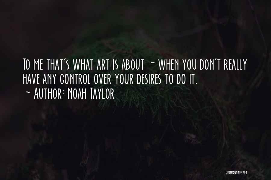 Noah Taylor Quotes 773081