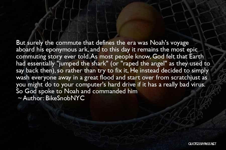 Noah's Ark Quotes By BikeSnobNYC