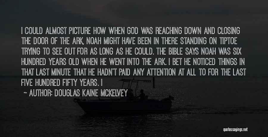 Noah's Ark Quotes By Douglas Kaine McKelvey