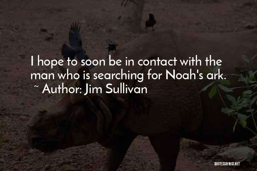 Noah's Ark Quotes By Jim Sullivan