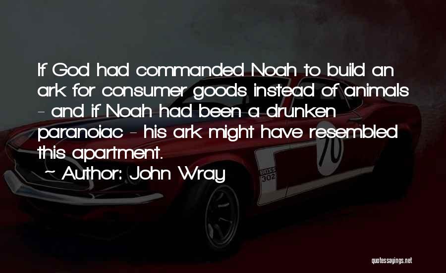 Noah's Ark Quotes By John Wray