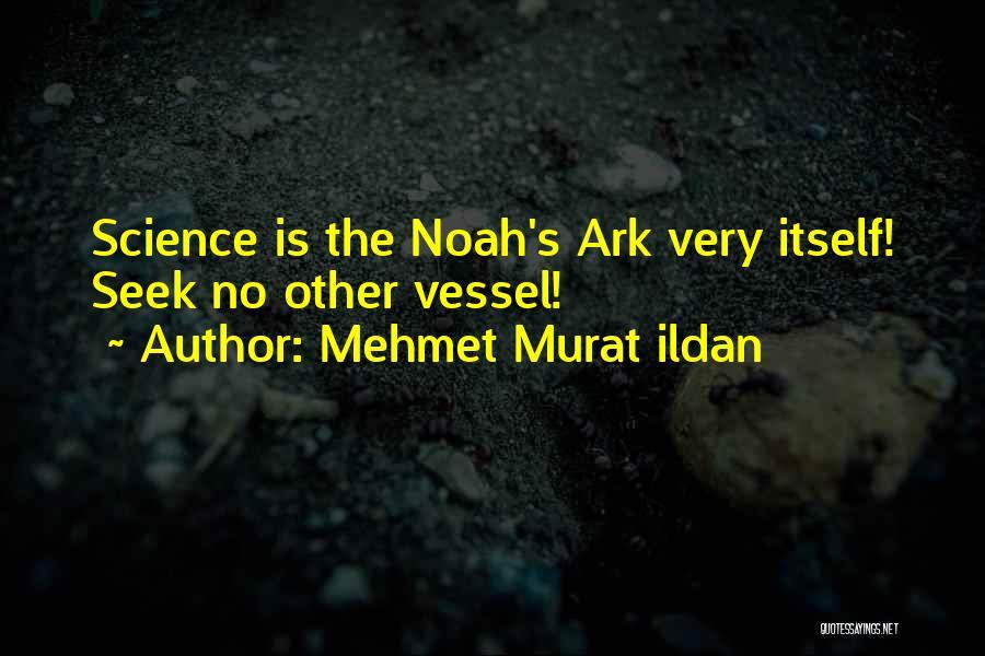 Noah's Ark Quotes By Mehmet Murat Ildan