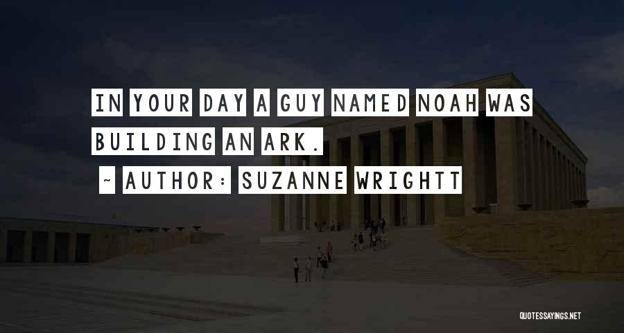 Noah's Ark Quotes By Suzanne Wrightt