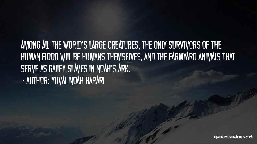 Noah's Ark Quotes By Yuval Noah Harari