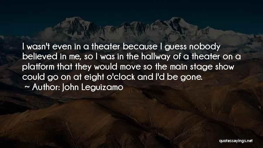 Nobody Believed In You Quotes By John Leguizamo