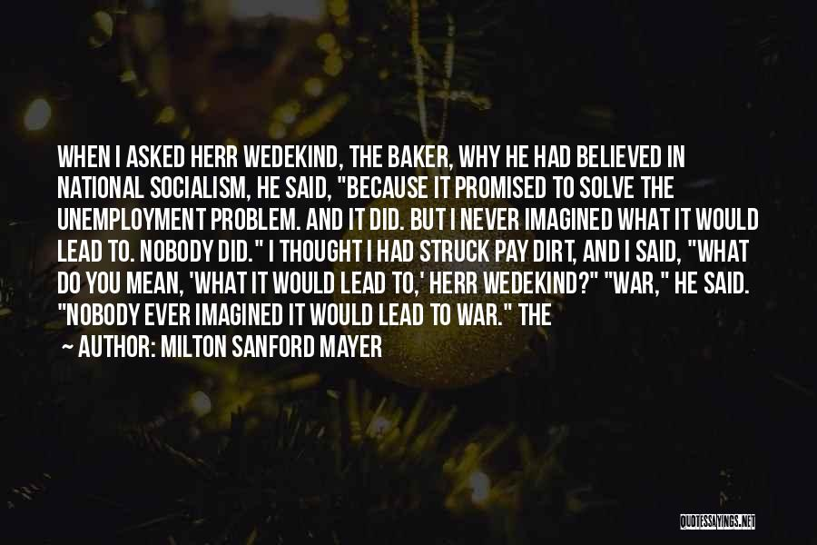 Nobody Believed In You Quotes By Milton Sanford Mayer