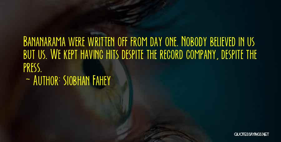 Nobody Believed In You Quotes By Siobhan Fahey
